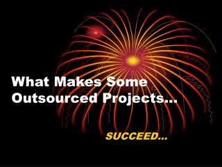 What Makes Some Outsourced Projects…