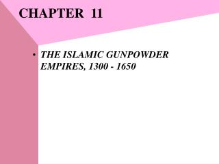 THE ISLAMIC GUNPOWDER EMPIRES, 1300 - 1650
