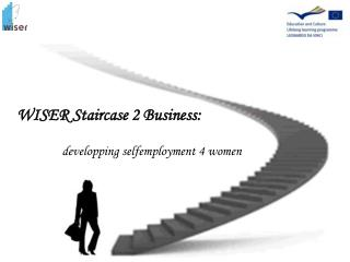 WISER Staircase 2 Business: developping selfemployment 4 women