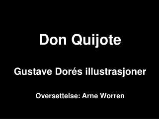 Don Quijote Gustave Dorés illustrasjoner Oversettelse: Arne Worren