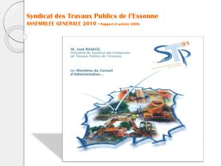 Syndicat des Travaux Publics de l'Essonne ASSEMBLEE GENERALE 2010 -  Rapport d'activité 2009.