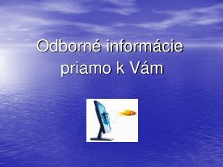 Odborné informácie  priamo k Vám