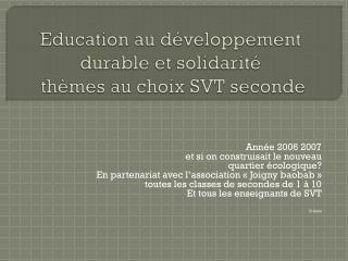 Education au d�veloppement durable et solidarit�  th�mes au choix SVT seconde