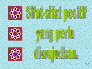 Sifat-sifat positif yang perlu  diwujudkan.