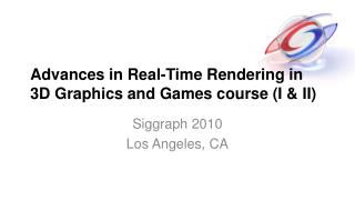 Advances in Real-Time Rendering in 3D Graphics and Games course I  II