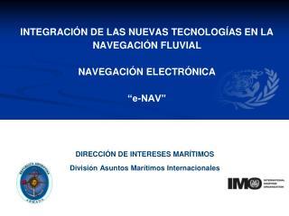 """INTEGRACIÓN DE LAS NUEVAS TECNOLOGÍAS EN LA NAVEGACIÓN FLUVIAL NAVEGACIÓN ELECTRÓNICA """"e-NAV"""""""