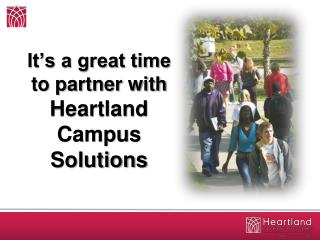 It's a great time to partner with Heartland Campus Solutions