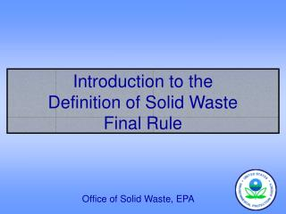Introduction to the  Definition of Solid Waste  Final Rule