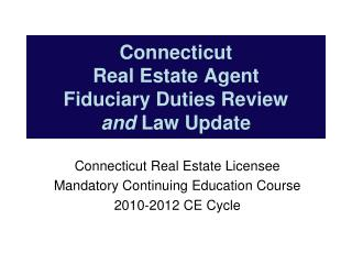 Connecticut Real Estate Agent Fiduciary Duties Review and Law Update