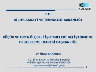 T.C.  BİLİM, SANAYİ VE TEKNOLOJİ BAKANLIĞI