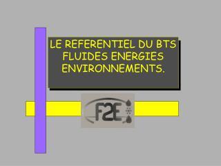 LE REFERENTIEL DU BTS FLUIDES ENERGIES ENVIRONNEMENTS.