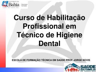 Curso de Habilitação Profissional em Técnico de Higiene Dental