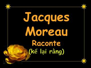 Jacques Moreau  Raconte                (kể lại rằng)