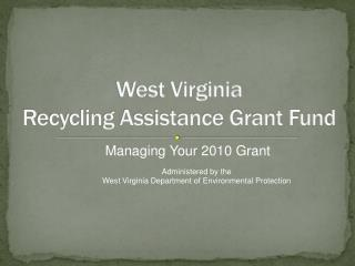 West Virginia  Recycling Assistance Grant Fund