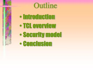 Introduction TCL overview Security model Conclusion