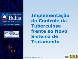 Implementa��o do Controle da Tuberculose frente ao Novo Sistema de Tratamento
