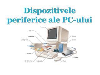 Dispozitivele periferice ale PC-ului