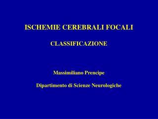 ISCHEMIE CEREBRALI FOCALI CLASSIFICAZIONE Massimiliano Prencipe