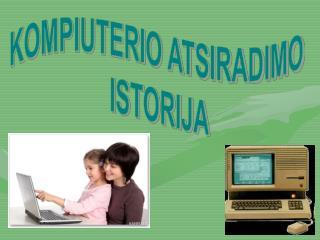 KOMPIUTERIO ATSIRADIMO  ISTORIJA