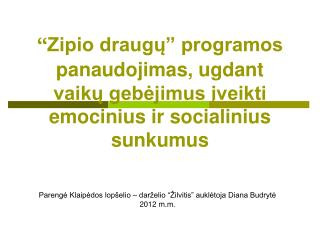 """Parengė Klaipėdos lopšelio – darželio """"Žilvitis"""" auklėtoja Diana Budrytė 2012  m.m."""