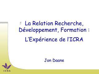 La Relation Recherche, Développement, Formation : L'Expérience de l'ICRA Jon Daane