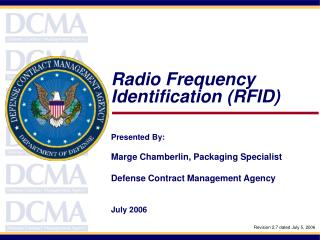 Radio Frequency Identification RFID    Presented By:  Marge Chamberlin, Packaging Specialist  Defense Contract Managemen