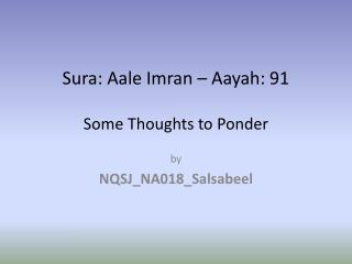 Sura :  Aale Imran  �  Aayah : 91 Some Thoughts to Ponder