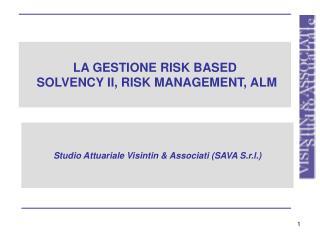 LA GESTIONE RISK BASED  SOLVENCY II, RISK MANAGEMENT, ALM
