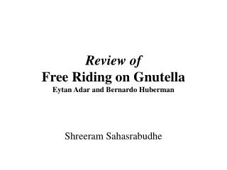 Review of Free Riding on Gnutella Eytan Adar and Bernardo Huberman