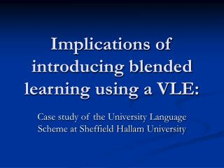 Implications of introducing blended learning using a VLE: