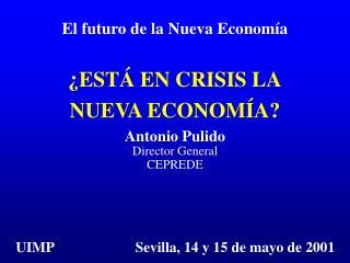 ¿ESTÁ EN CRISIS LA NUEVA ECONOMÍA? Antonio Pulido Director General CEPREDE