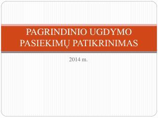 PAGRINDINIO UGDYMO PASIEKIMŲ PATIKRINIMAS