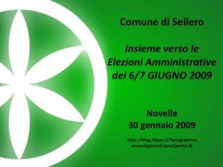 Comune di  Sellero Insieme verso le Elezioni Amministrative del 6/7 GIUGNO 2009 Novelle