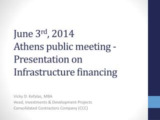 June 3 rd , 2014 Athens  public meeting -  Presentation  on  Infrastructure  financing