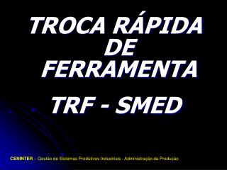 TROCA RÁPIDA DE FERRAMENTA TRF - SMED