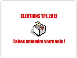 ELECTIONS TPE 2012 Faites entendre votre voix !