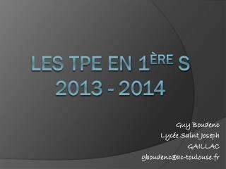 LES TPE EN 1 ère  s 2013 - 2014