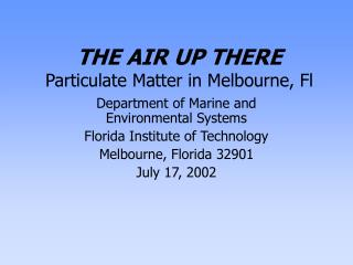 THE AIR UP THERE Particulate Matter in Melbourne, Fl