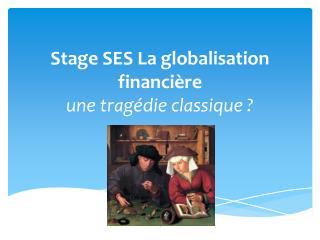 Stage SES La globalisation financière une tragédie classique ?