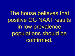 False positive GC test results adversely impact patients.