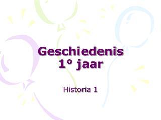 Geschiedenis 1° jaar