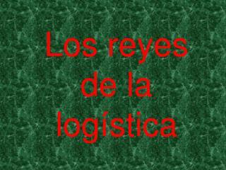 Los reyes de la logística