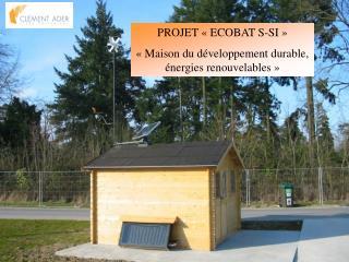 PROJET «ECOBAT S-SI» «Maison du développement durable, énergies renouvelables»
