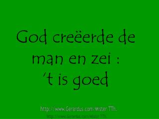 God cre�erde de man en zei :  �t is goed