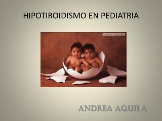 HIPOTIROIDISMO EN PEDIATRIA