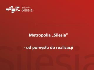"""Metropolia """"Silesia"""" - od pomysłu do realizacji"""