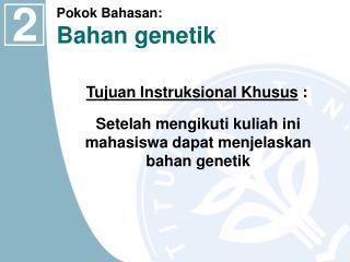 Setelah mengikuti kuliah ini  mahasiswa dapat menjelaskan  bahan genetik