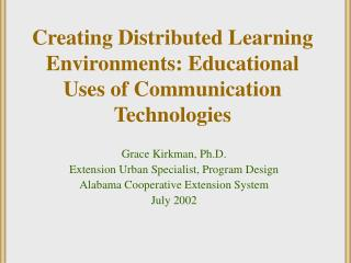 Creating Distributed Learning Environments: Educational  Uses of Communication Technologies