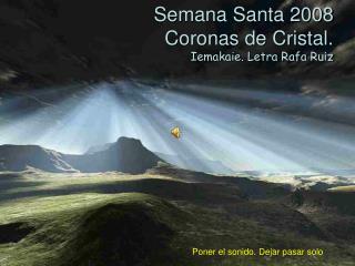 Semana Santa 2008 Coronas de Cristal.  Iemakaie. Letra Rafa Ruiz