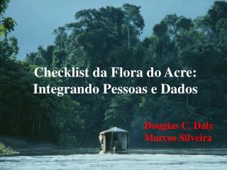 Checklist da Flora do Acre:   Integrando Pessoas e Dados